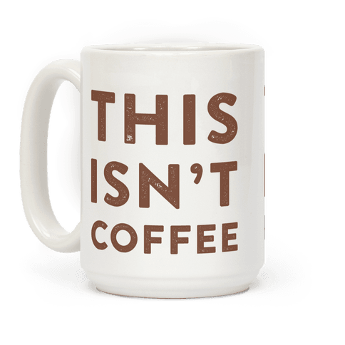 This Isn't Coffee