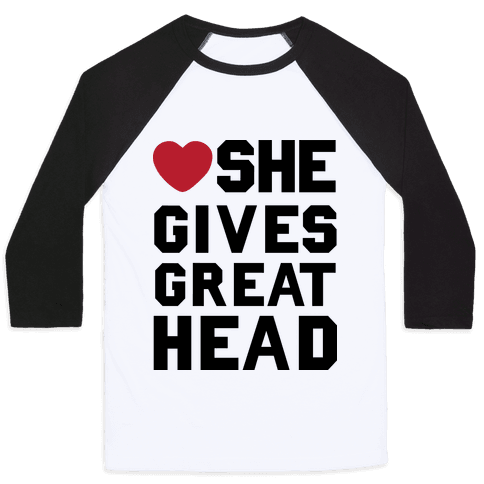 She Gives Great Head Baseball Tee