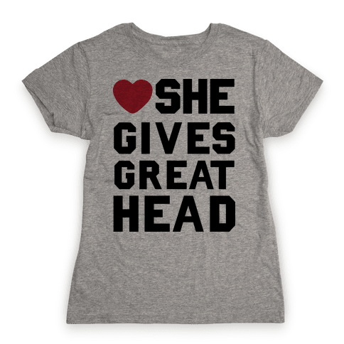 She Gives Great Head Womens T-Shirt