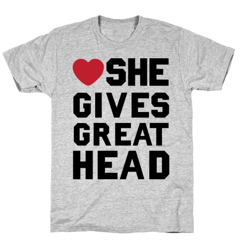 She Gives Great Head T-Shirt