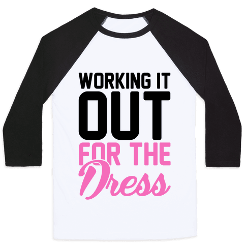 Working It Out For The Dress Baseball Tee