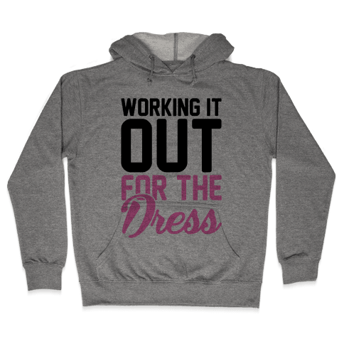 Working It Out For The Dress Hooded Sweatshirt