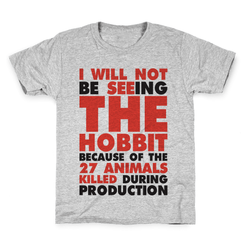 I Will Not Seeing The Hobbit Because Of The 27 animals killed during production Kids T-Shirt