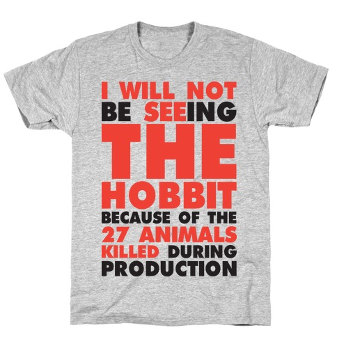 I Will Not Seeing The Hobbit Because Of The 27 animals killed during production Mens T-Shirt