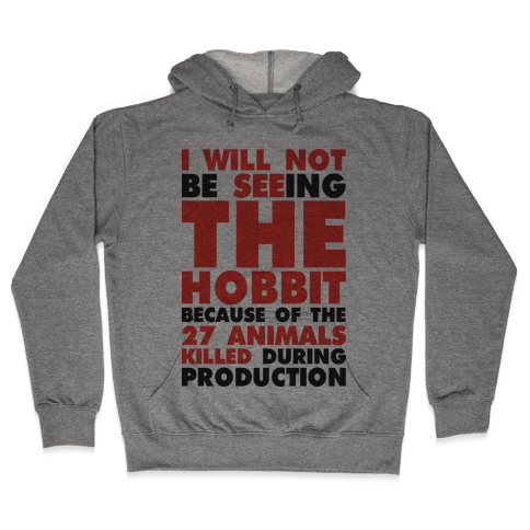 I Will Not Seeing The Hobbit Because Of The 27 animals killed during production Hooded Sweatshirt