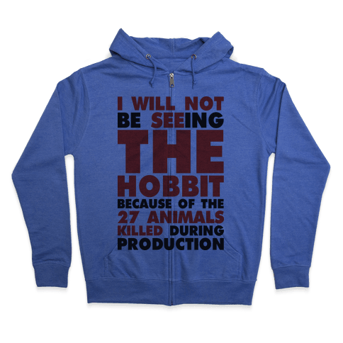 I Will Not Seeing The Hobbit Because Of The 27 animals killed during production Zip Hoodie