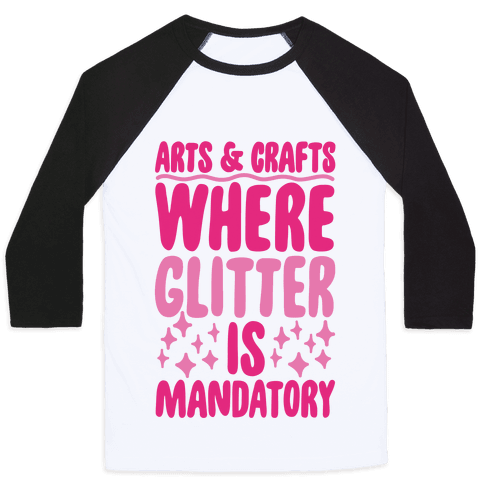 Arts and Crafts Where Glitter Is Mandatory Baseball Tee