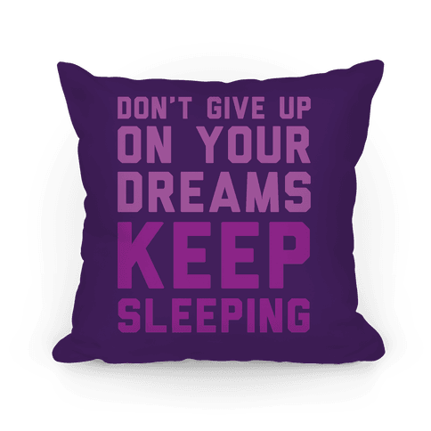 Don't Give Up On Your Dreams Keep Sleeping Pillow
