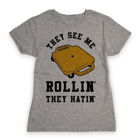 They See Me Rollin' Butt Scooter Womens T-Shirt