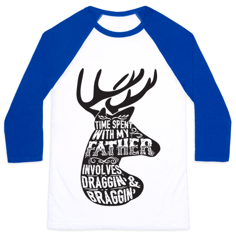 Time Spent With My Father Involves Draggin' And Braggin' Baseball Tee