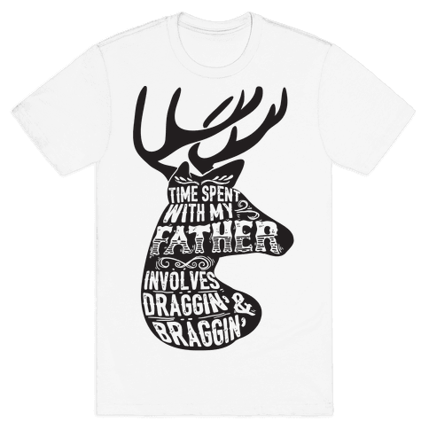 Time Spent With My Father Involves Draggin' And Braggin' Mens T-Shirt