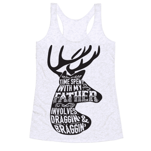 Time Spent With My Father Involves Draggin' And Braggin' Racerback Tank Top