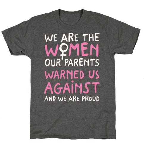 We Are The Women Our Parents Warned Us Against T-Shirt