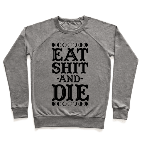 Eat Shit and Die Pullover