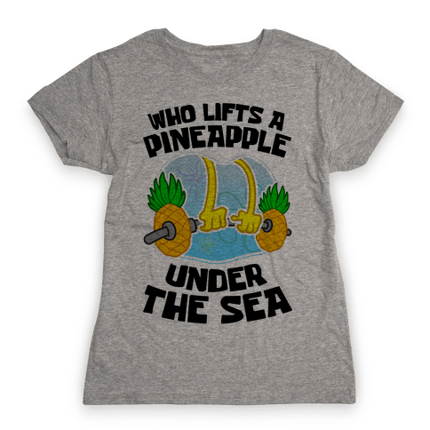 Who Lifts A Pineapple Under The Sea Womens T-Shirt