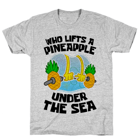 Who Lifts A Pineapple Under The Sea Mens T-Shirt