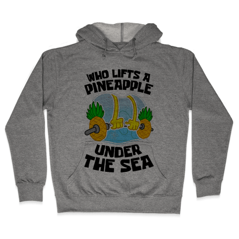 Who Lifts A Pineapple Under The Sea Hooded Sweatshirt