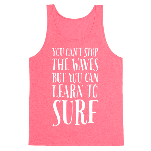 You Can't Stop The Waves, But You Can Learn To Surf Tank Top