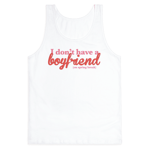 I Don't Have a Boyfriend (On Spring Break) Tank Top