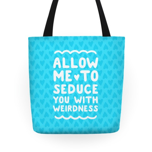 Seduce You With Weirdness Tote