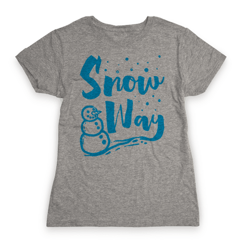 Snow Way Womens T-Shirt
