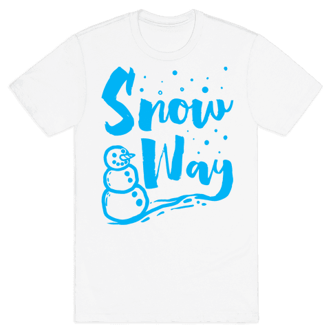 Snow Way Mens T-Shirt