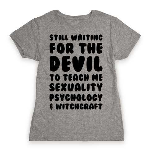 Still Waiting For The Devil To Teach Me Witchcraft Womens T-Shirt