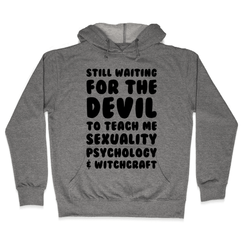 Still Waiting For The Devil To Teach Me Witchcraft Hooded Sweatshirt