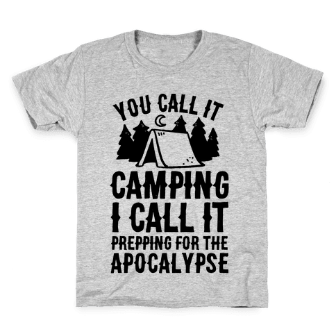 You Call It Camping I Call It Prepping For The Apocalypse Kids T-Shirt