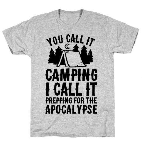You Call It Camping I Call It Prepping For The Apocalypse Mens T-Shirt