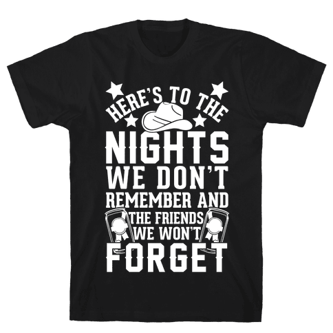 Here's To The Nights We Don't Remember And The Friends We Won't Forget Mens T-Shirt