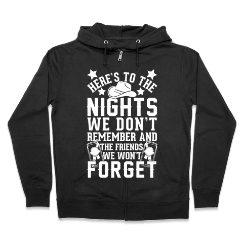 Here's To The Nights We Don't Remember And The Friends We Won't Forget Zip Hoodie