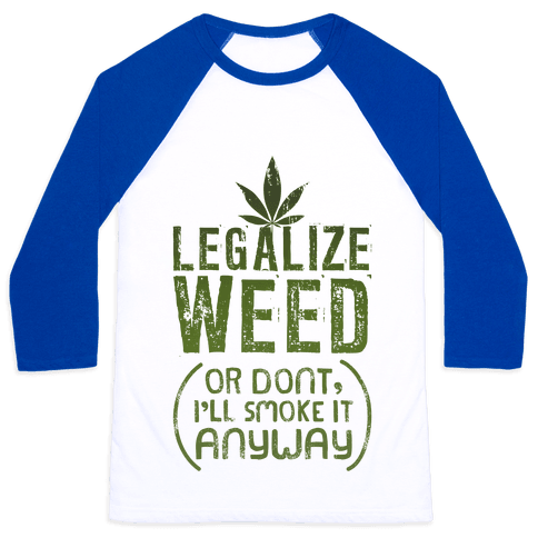Legalize Weed (Or Don't) Baseball Tee