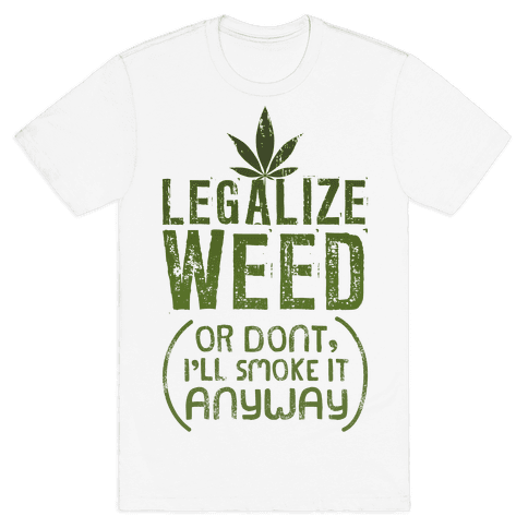 Legalize Weed (Or Don't) Mens T-Shirt