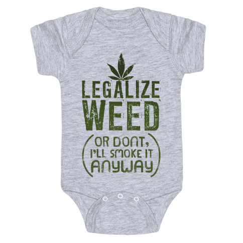 Legalize Weed (Or Don't) Baby Onesy
