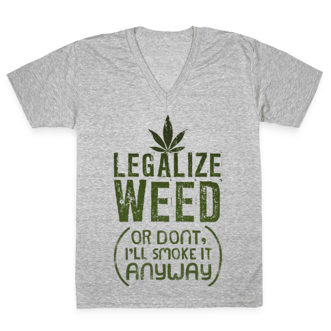 Legalize Weed (Or Don't) V-Neck Tee Shirt