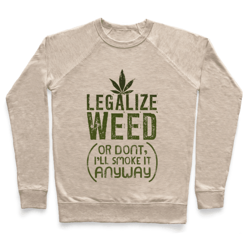 Legalize Weed (Or Don't) Pullover