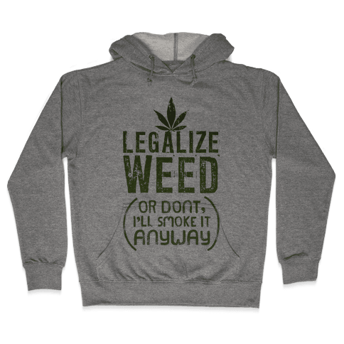 Legalize Weed (Or Don't) Hooded Sweatshirt