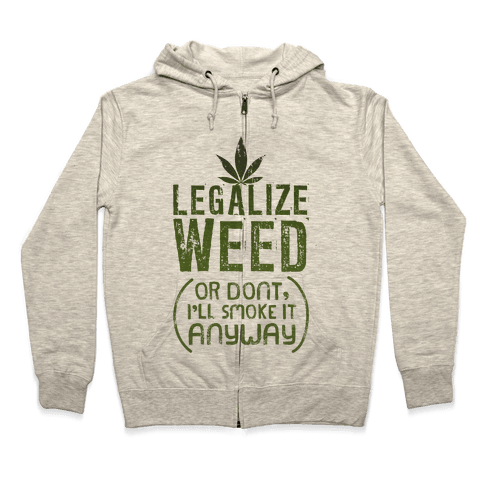 Legalize Weed (Or Don't) Zip Hoodie