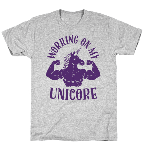 Workin' on My Unicore Mens T-Shirt