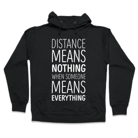 Distance Means Nothing When Someone Means Everything Hooded Sweatshirt