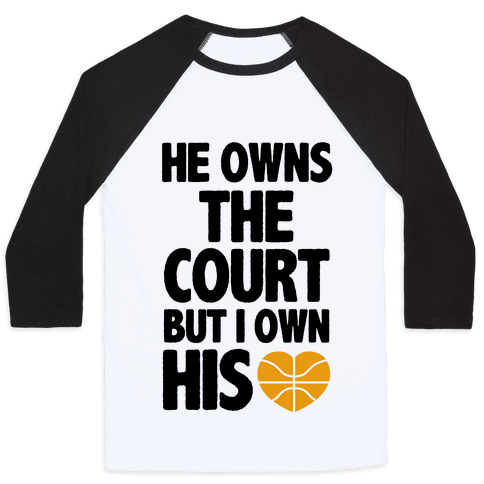 He Owns the Court (Basketball) Baseball Tee