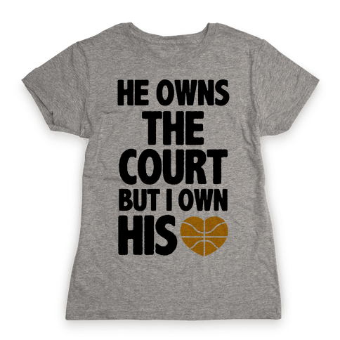 He Owns the Court (Basketball) Womens T-Shirt