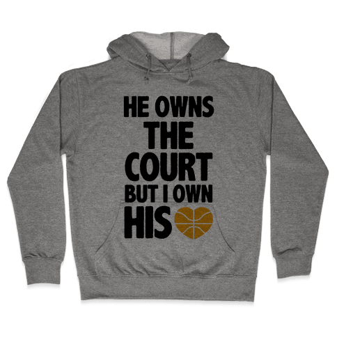 He Owns the Court (Basketball) Hooded Sweatshirt