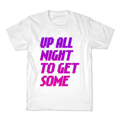 Up All Night To Get Some Kids T-Shirt