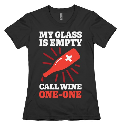 My Glass Is Empty, Call Wine One-One Womens T-Shirt