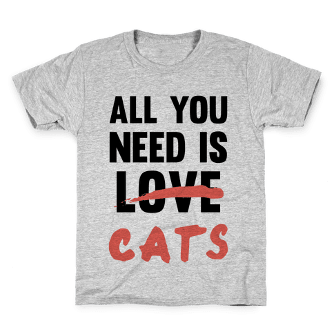 All You Need Is Cats Kids T-Shirt