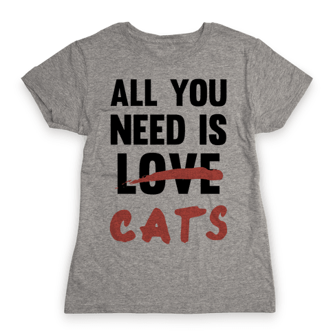 All You Need Is Cats Womens T-Shirt
