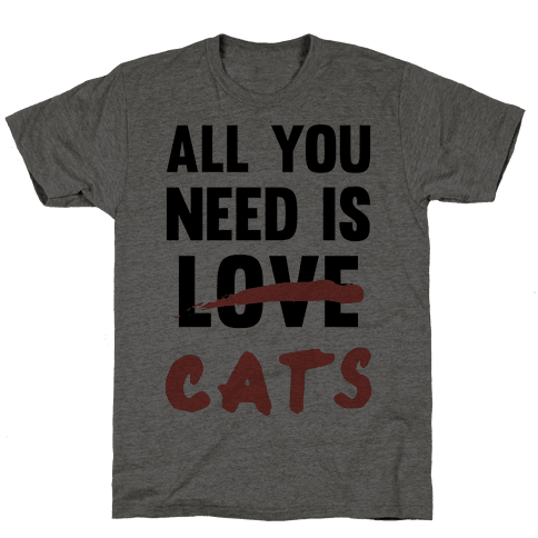 All You Need Is Cats Mens T-Shirt