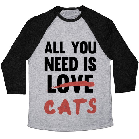 All You Need Is Cats Baseball Tee